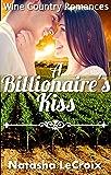 A Billionaire's Kiss (Wine Country Romances Book 1)