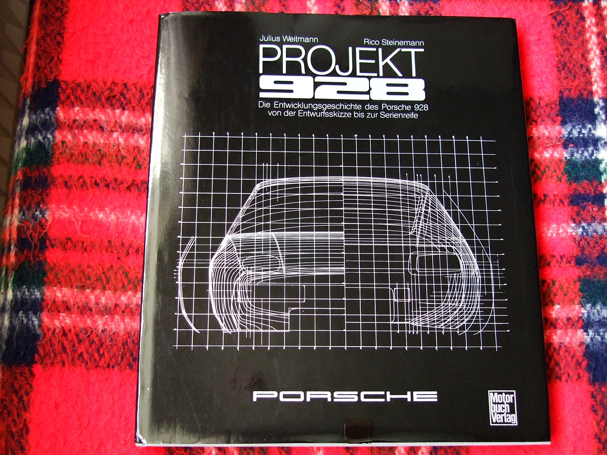 Project 928: A Development History of the Porsche 928 from First Sketch to Production