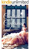 Confusion, Confession and Conviction: A Pride and Prejudice Regency Variation