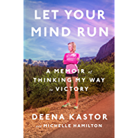 Let Your Mind Run: A Memoir of Thinking My Way to Victory