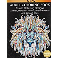 Adult Coloring Book: Stress Relieving Designs Animals, Mandalas, Flowers, Paisley Patterns And So Much More: Coloring…