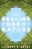 The Healing Code of Nature: Discovering the New Science of Eco-Psychosomatics