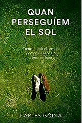 Quan perseguíem el sol: Trencar amb el present, per a tornar al passat i tenir un futur. (Catalan Edition) Kindle Edition
