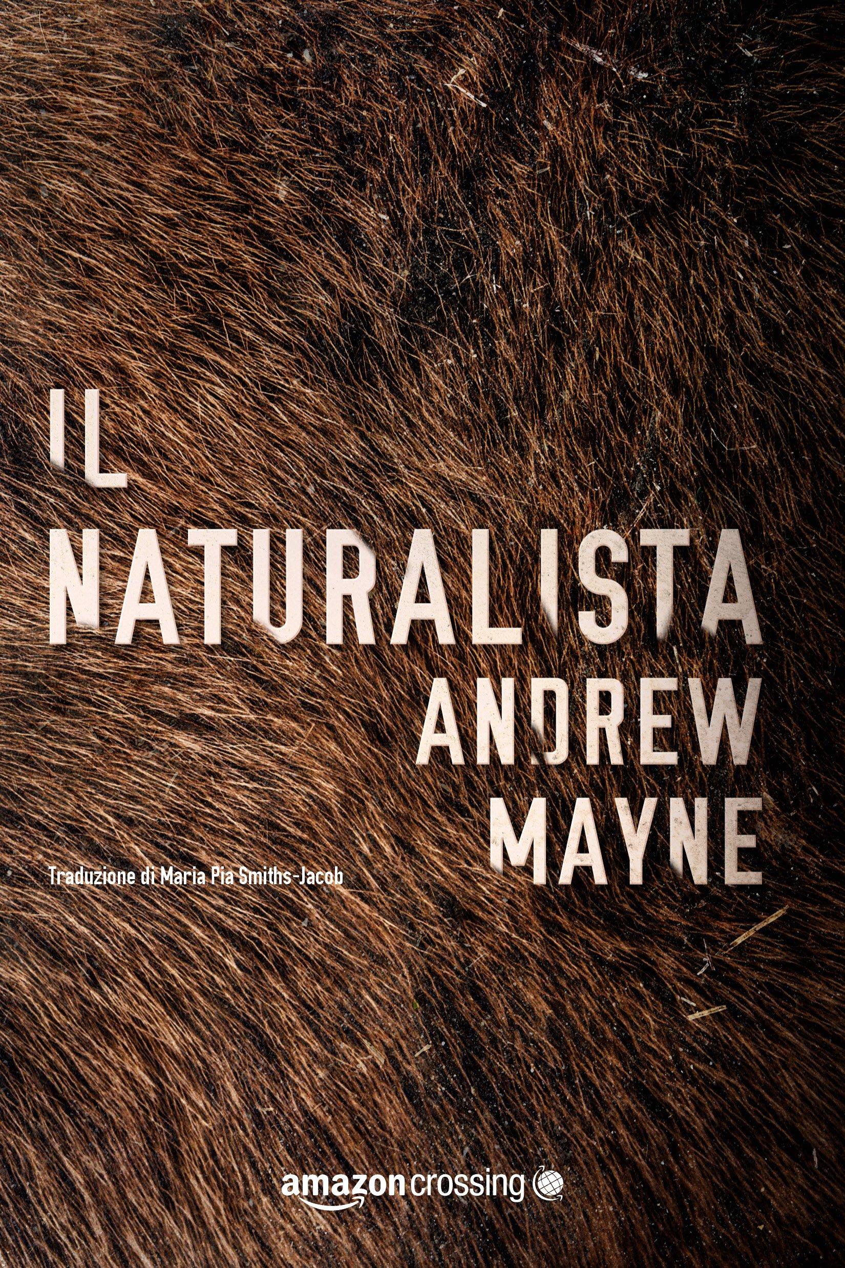 Il naturalista Copertina flessibile – 11 set 2018 Andrew Mayne Maria Pia Smiths-Jacob AmazonCrossing 291980068X