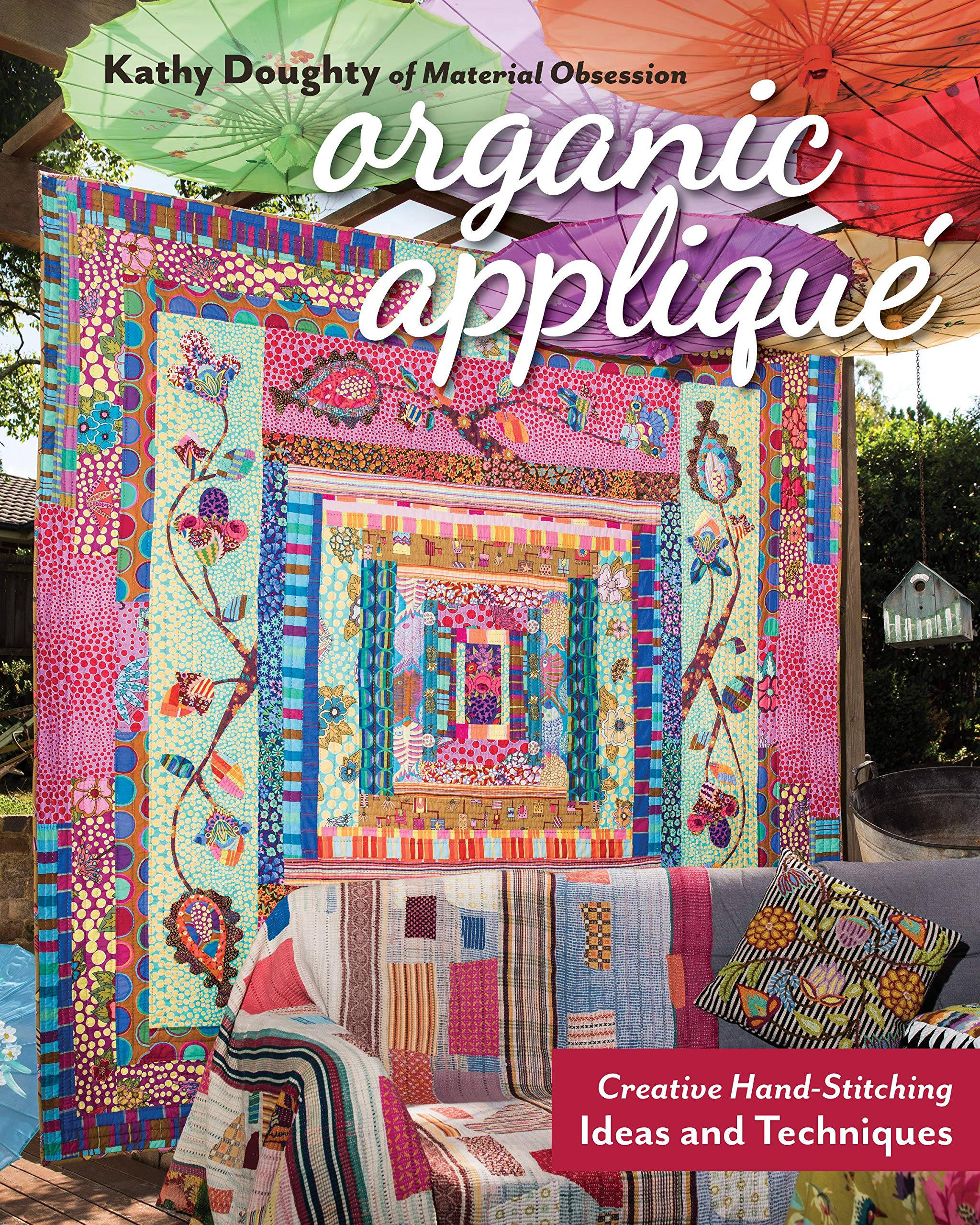 Organic Appliqué: Creative Hand-Stitching Ideas and Techniques