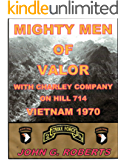 Mighty Men of Valor: With Charlie Company on Hill 714-Vietnam, 1970