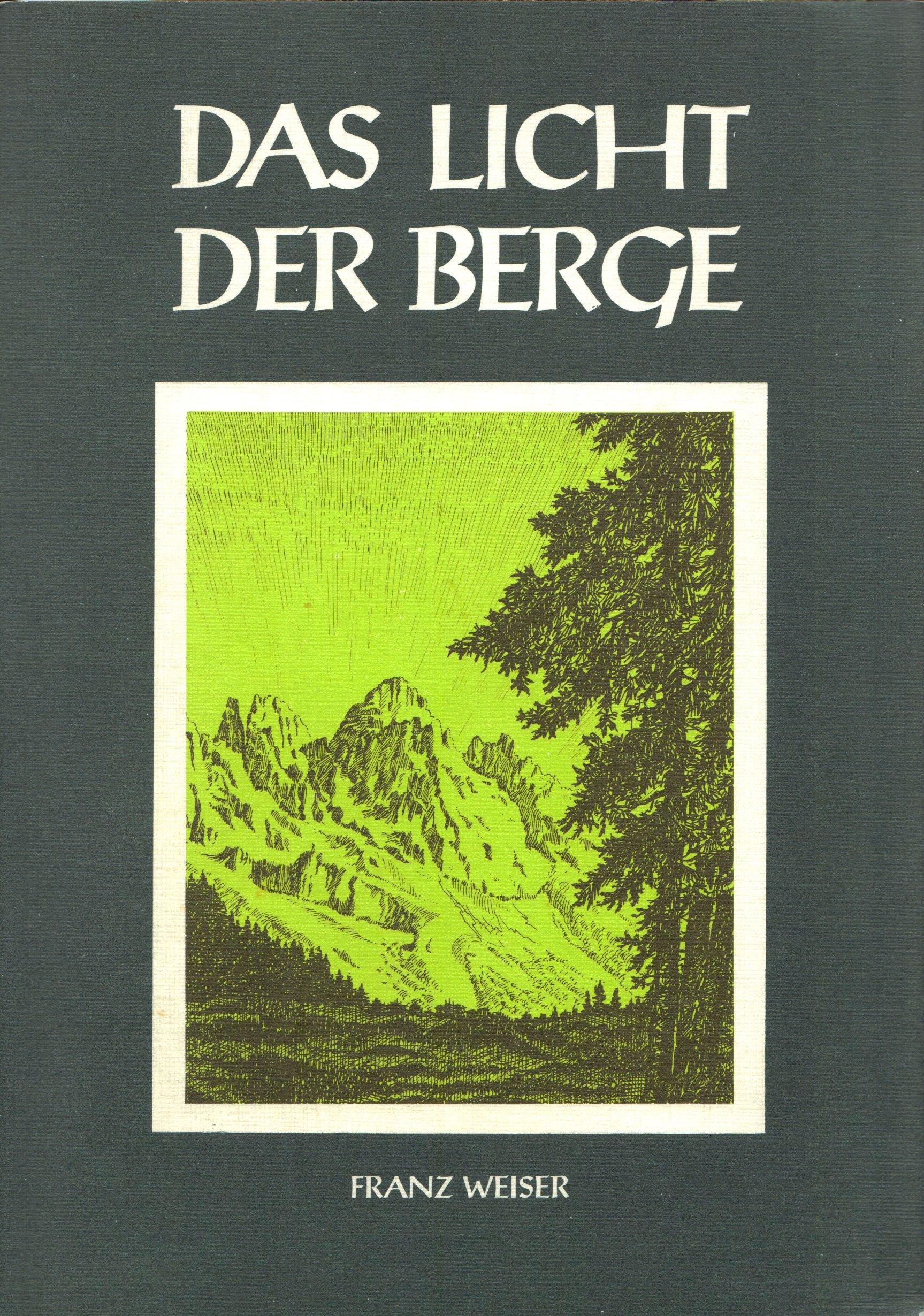 Das Licht der Berge: Amazon.de: Franz Weiser: Bücher