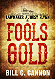 Fools Gold (The Chronicles of Lawmaker August Flynn Book 1)