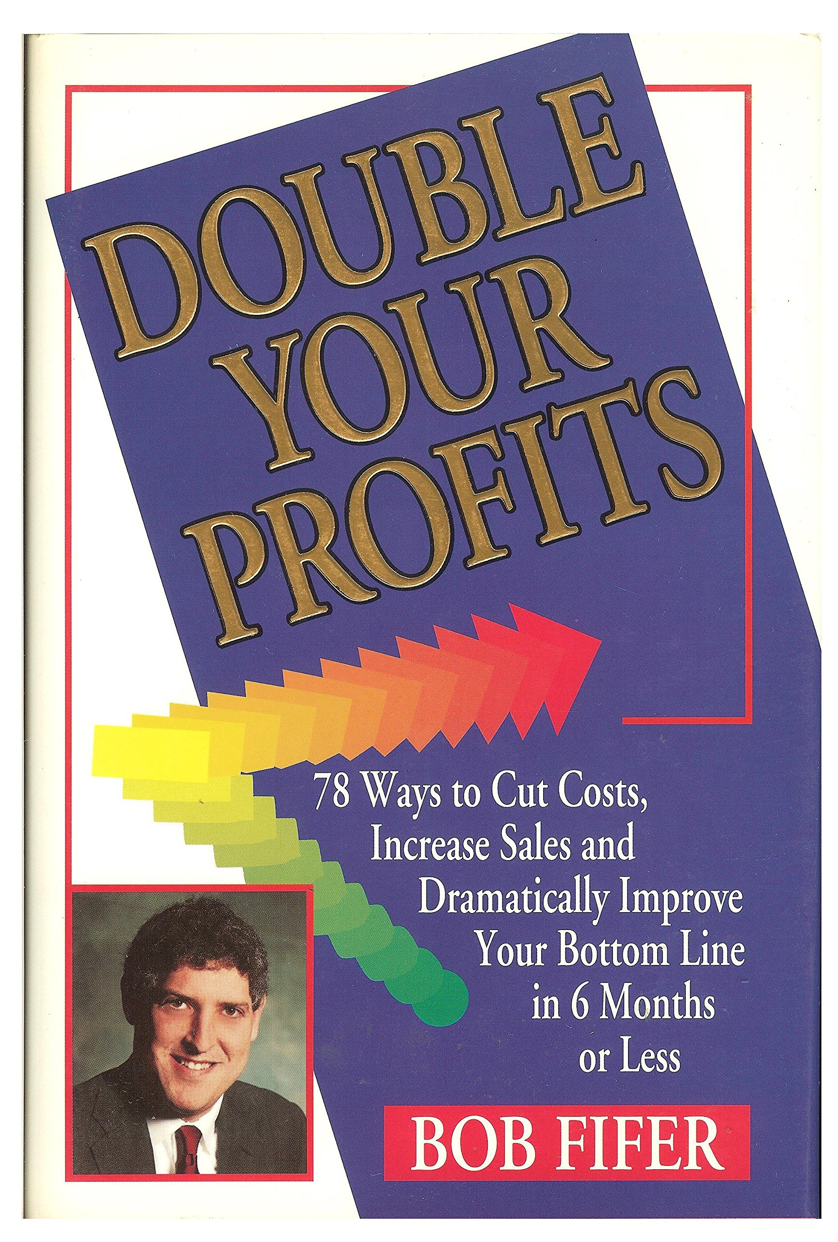 Double Your Profits 78 Ways To Cut Costs Increase Sales And