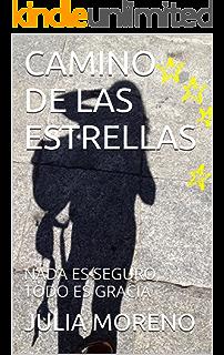 CAMINO DE LAS ESTRELLAS: NADA ES SEGURO, TODO ES GRACIA (Spanish Edition)