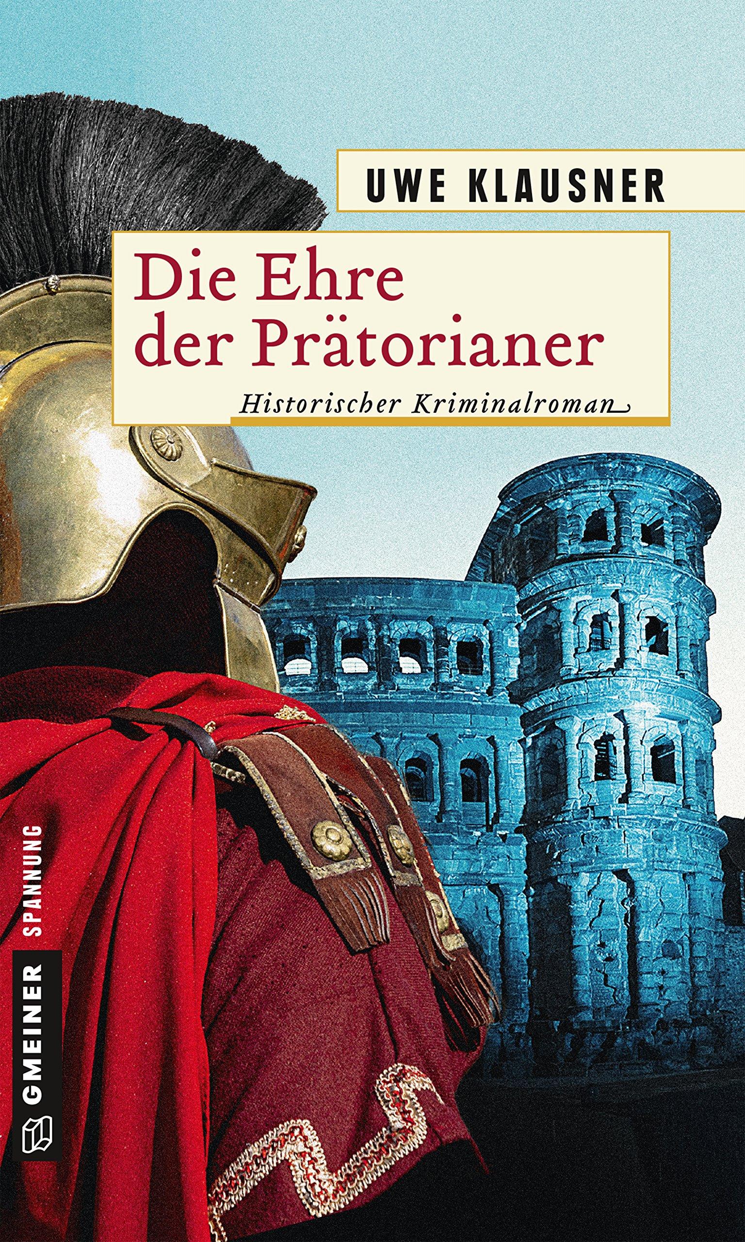 Die Ehre der Prätorianer: Historischer Roman (Historische Romane im GMEINER-Verlag)