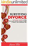 Surviving Divorce: A Concise Guide to Help Divorced Women Move On Into a Better And Stabilized Life