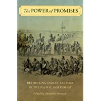 The Power of Promises: Rethinking Indian Treaties in the Pacific Northwest (Emil and Kathleen Sick Lecture-Book Series in Western History and Biography)