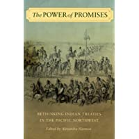 The Power of Promises: Rethinking Indian Treaties in the Pacific Northwest