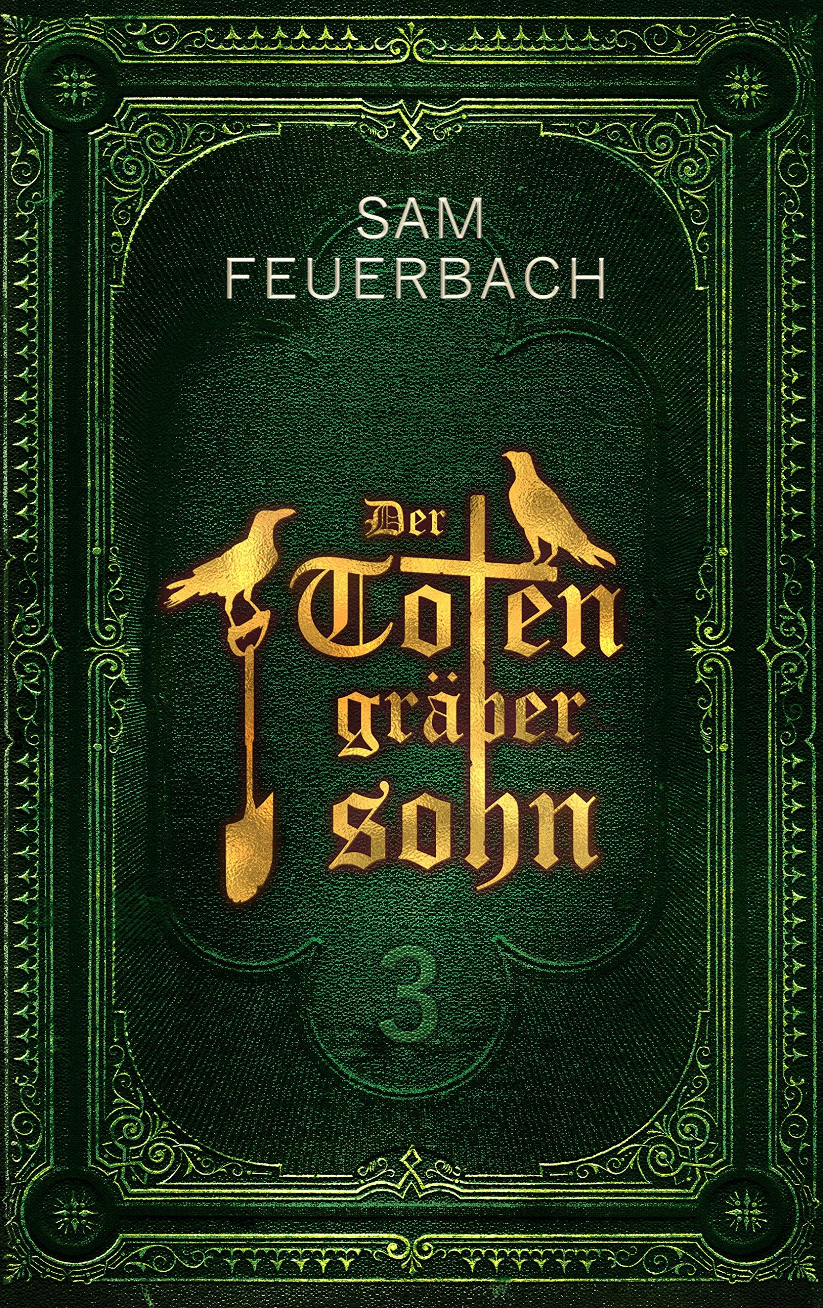 Feuerbach, S: Totengräbersohn: Buch 3 Taschenbuch – 2018 Sam Feuerbach Bene Bücher Erkrath 3947515022