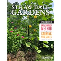 Straw Bale Gardens Complete, Updated Edition: The Breakthrough Method for Growing Vegetables Anywhere, Earlier and with No Weeding