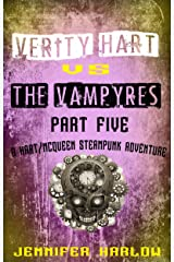 Verity Hart Vs The Vampyres: Part Five (A Hart/McQueen Steampunk Adventure Book 5) Kindle Edition
