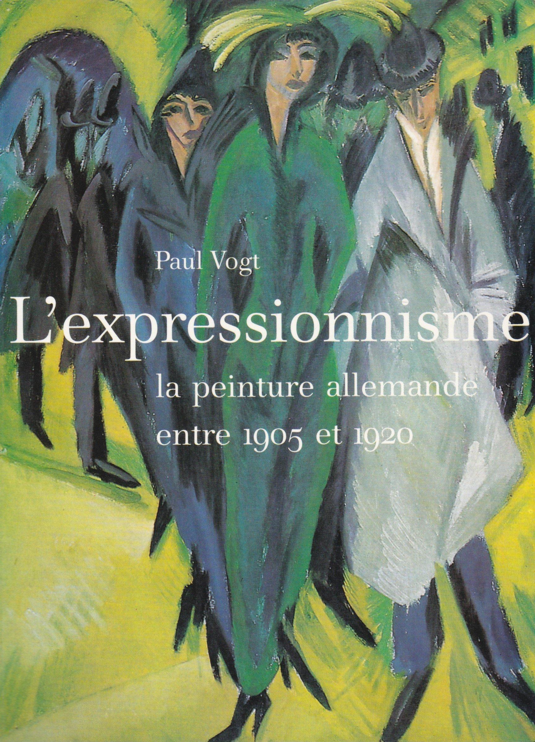 Amazon Fr L Expressionnisme La Peinture Allemande Entre 1905 Et 1920 Vogt Paul Livres
