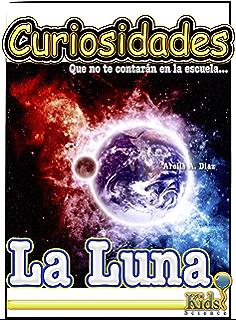 La Luna - Libro para niños (Curiosidades que no te contarán en la escuela.