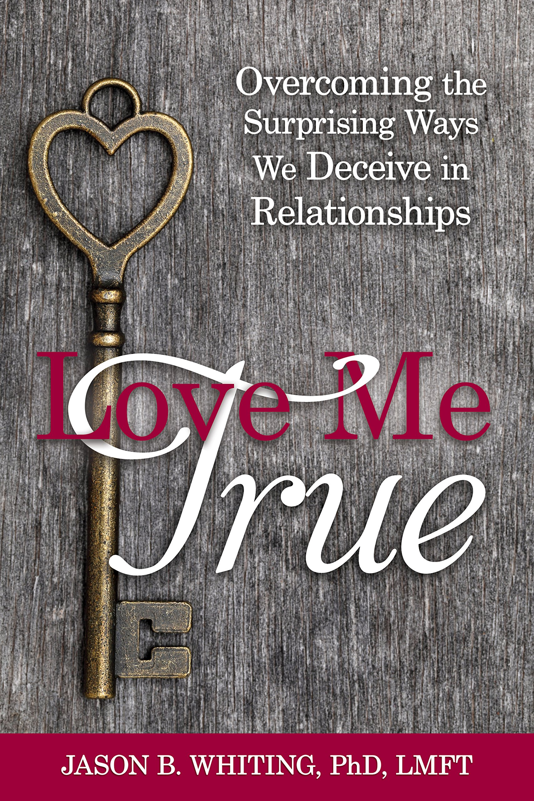 Download Love Me True: Overcoming the Surprising Ways We Deceive Ourselves in Relationships ebook