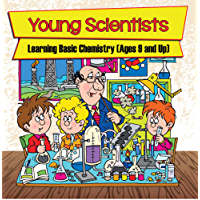Young Scientists: Learning Basic Chemistry (Ages 9 and Up): Chemistry Books for Kids (Children's Chemistry Books)