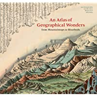 An Atlas of Geographical Wonders: From Mountaintops to Riverbeds (historical maps and tableaux from the nineteenth century, includes maps by Alexander von Humboldt)