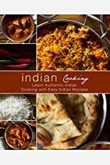 Indian Cooking: Learn Authentic Indian Cooking with Easy Indian Recipes Kindle Edition