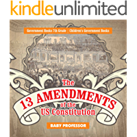 The 13 Amendments of the US Constitution - Government Books 7th Grade | Children's Government Books (English Edition)