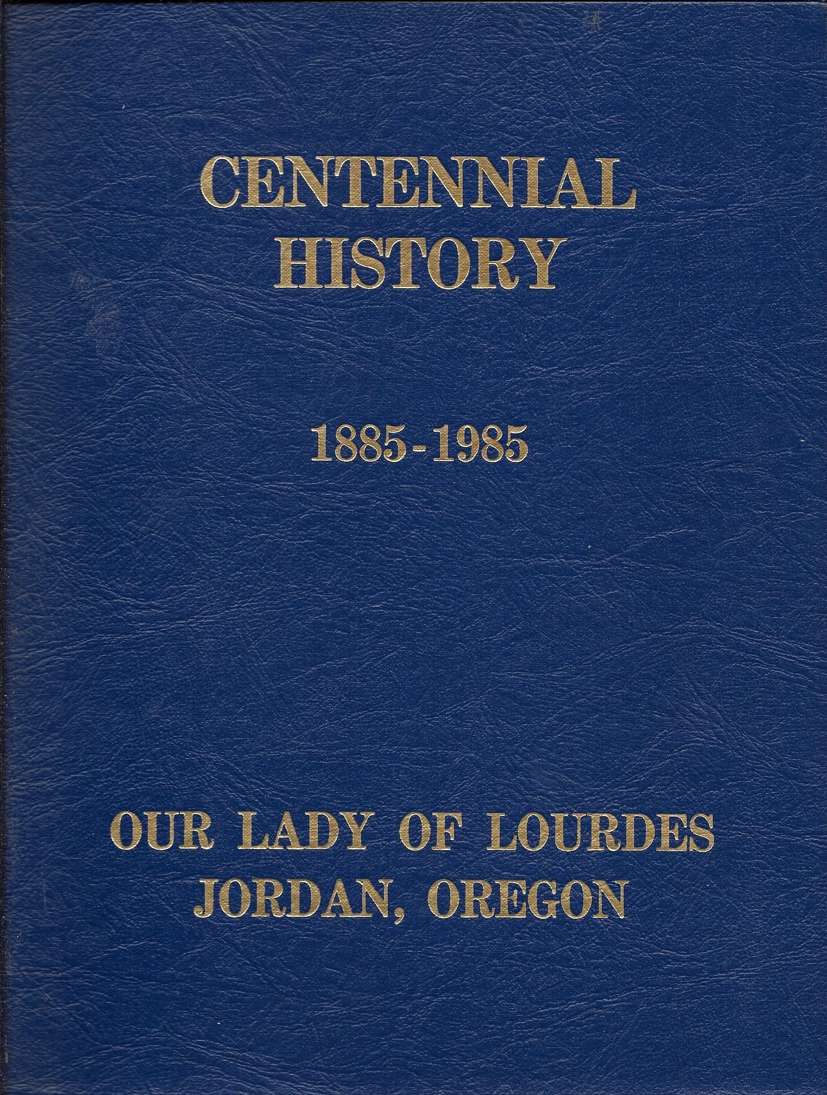 Centennial History 1885-1985 Our Lady of Lourdes Jordan, Oregon