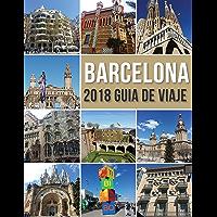 Barcelona 2018 Guia de Viaje: Bienvenido a Barcelona, la ciudad de Gaudí, y mucho más (Travel Guides)