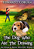 The Dog Who Ate The Drawing (Adam And Bagel Book 4)