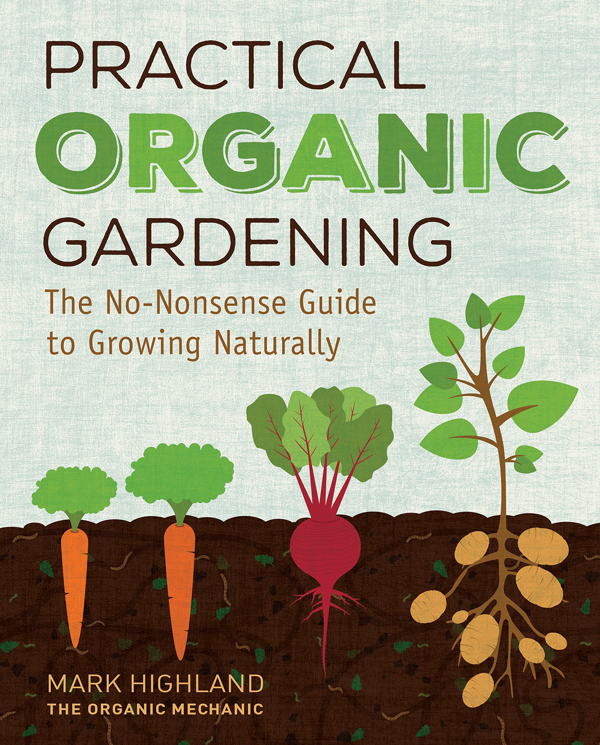 Practical Organic Gardening: The No-Nonsense Guide to Growing Naturally:  Mark Highland: 9781591866879: Amazon.com: Books