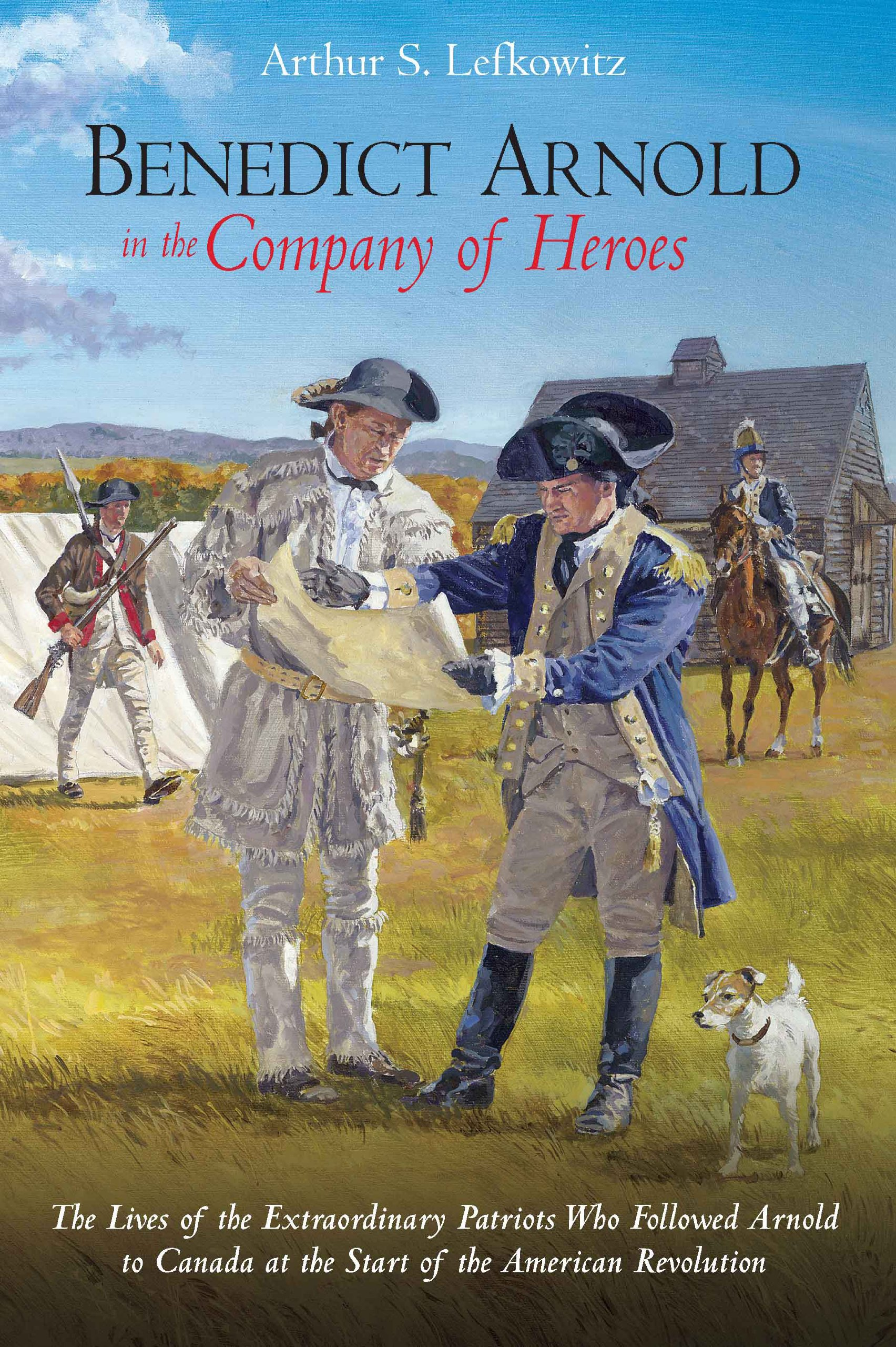 Read Online Benedict Arnold in the Company of Heroes: The Lives of the Extraordinary Patriots Who Followed Arnold to Canada at the Start of the American Revolution pdf