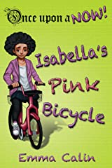 Isabella's Pink Bicycle: An illustrated, interactive, magical bedtime story chapter book adventure for kids (Once upon a NOW 2) Kindle Edition