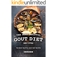 The Most Helpful Gout Diet Recipes: Inflammation-reducing and Gout Friendly Cookbook (English Edition)