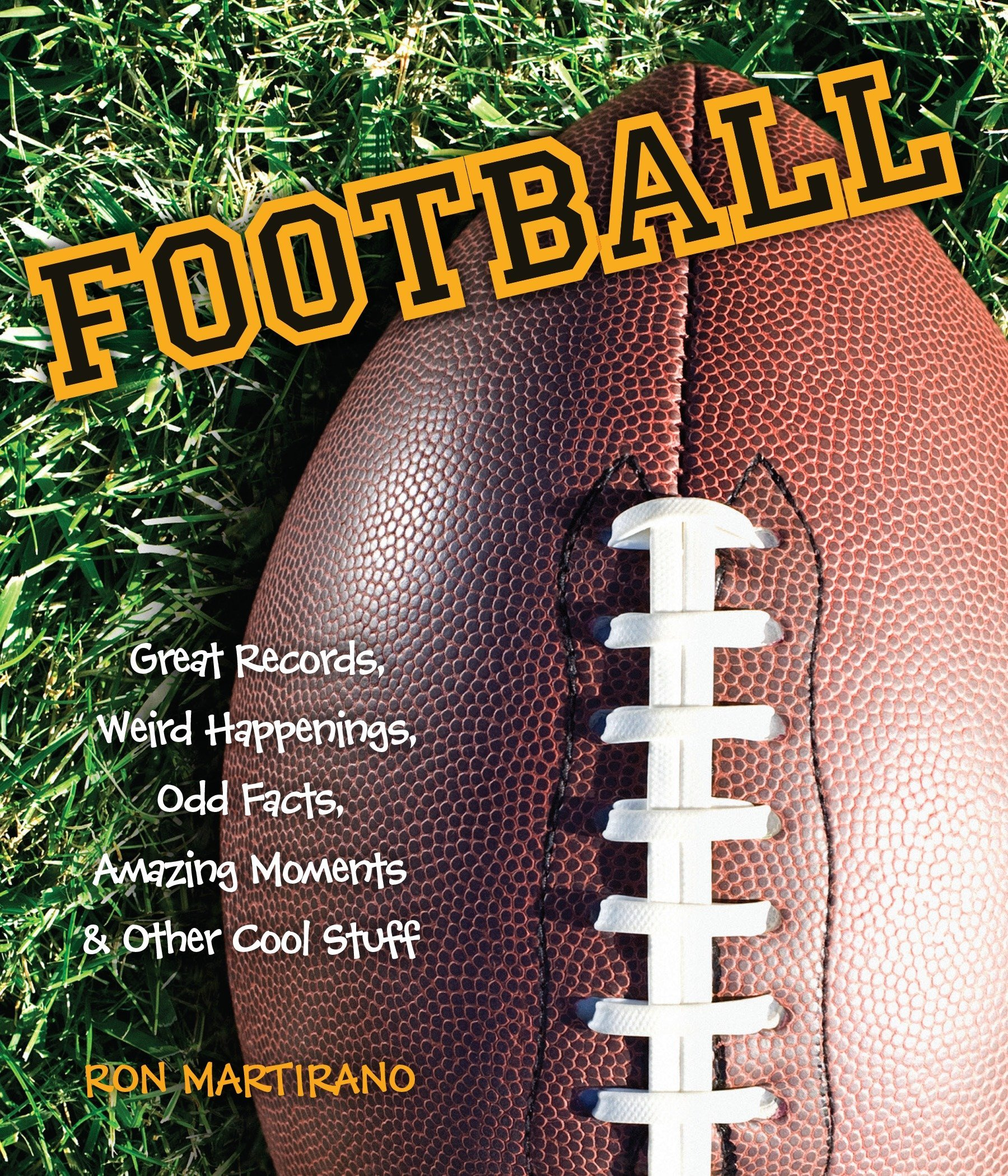 Football: Great Records, Weird Happenings, Odd Facts, Amazing Moments & Other Cool Stuff ebook