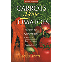 Carrots Love Tomatoes: Secrets of Companion Planting for Successful Gardening (English Edition)