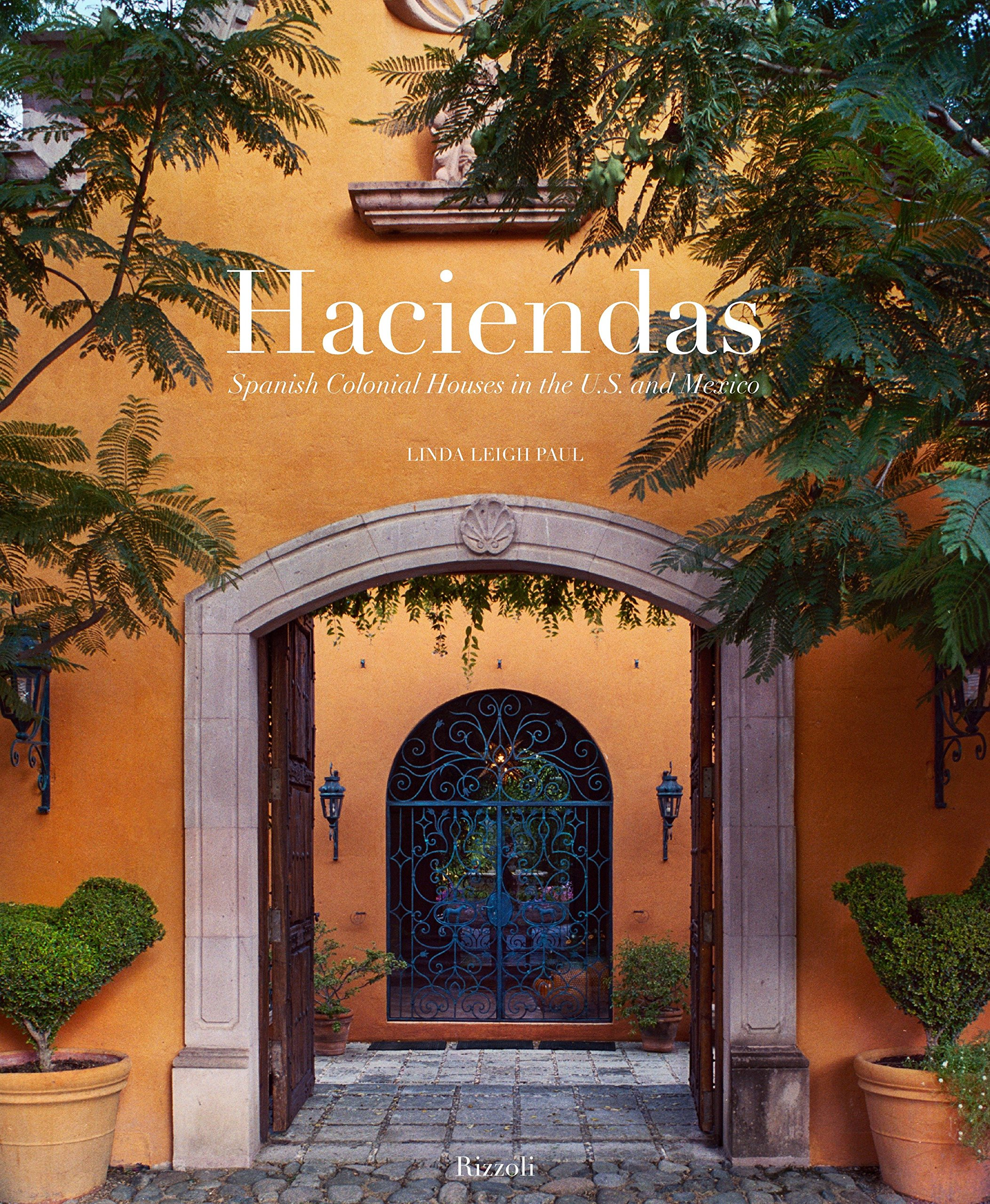 Haciendas Spanish Colonial Houses In The U S And Mexico Linda