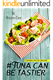 #tuna can be tastier.: 25 quick and easy ways of cooking tuna pasta, salad, wraps.