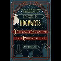 Racconti di Hogwarts: prodezze e passatempi pericolosi (Pottermore Presents (Italiano) Vol. 1)