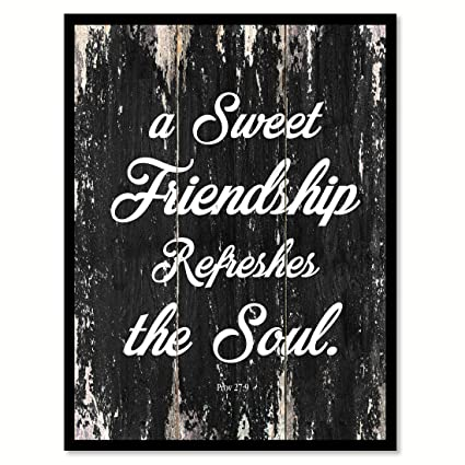 Amazon.com: A Sweet Friendship Refreshes The Soul - Proverbs ...