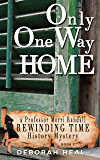 Only One Way Home: an inspirational novel of history, mystery & romance (The Rewinding Time Series Book 2)