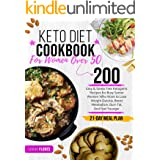 Keto Diet Cookbook for Women Over 50: 200 Easy & Stress-Free Ketogenic Recipes for Busy Senior Women Who Want to Lose Weight