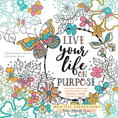 Live Your Life on Purpose: Inspirational Adult Coloring Book (Majestic Expressions)