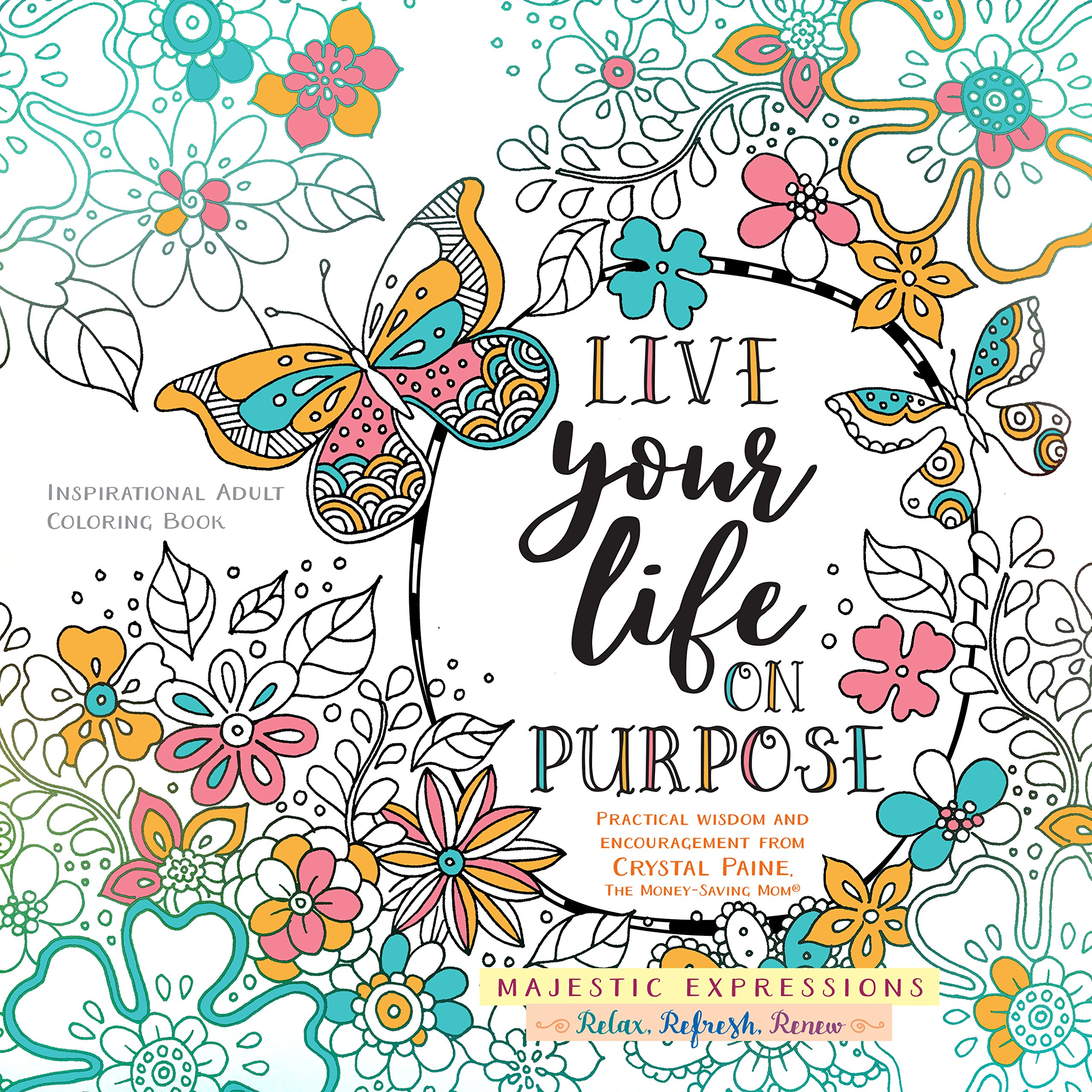 Coloring book inspirational - Amazon Com Live Your Life On Purpose Inspirational Adult Coloring Book Majestic Expressions 9781424553556 Crystal Paine Majestic Expressions Books