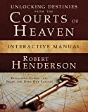 Unlocking Destinies from the Courts of Heaven Interactive Manual:Dissolving Curses that Delay and Deny Our Futures
