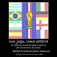 Um jogo, uma estória: As Copas do Mundo de 1930 a 2018 em 900 microcontos de futebol