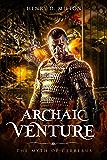 Archaic Venture: The Myth Of Cerberus (A LitRPG Adventure) (Fantasy MMORPG LitRPG Series Book 1)