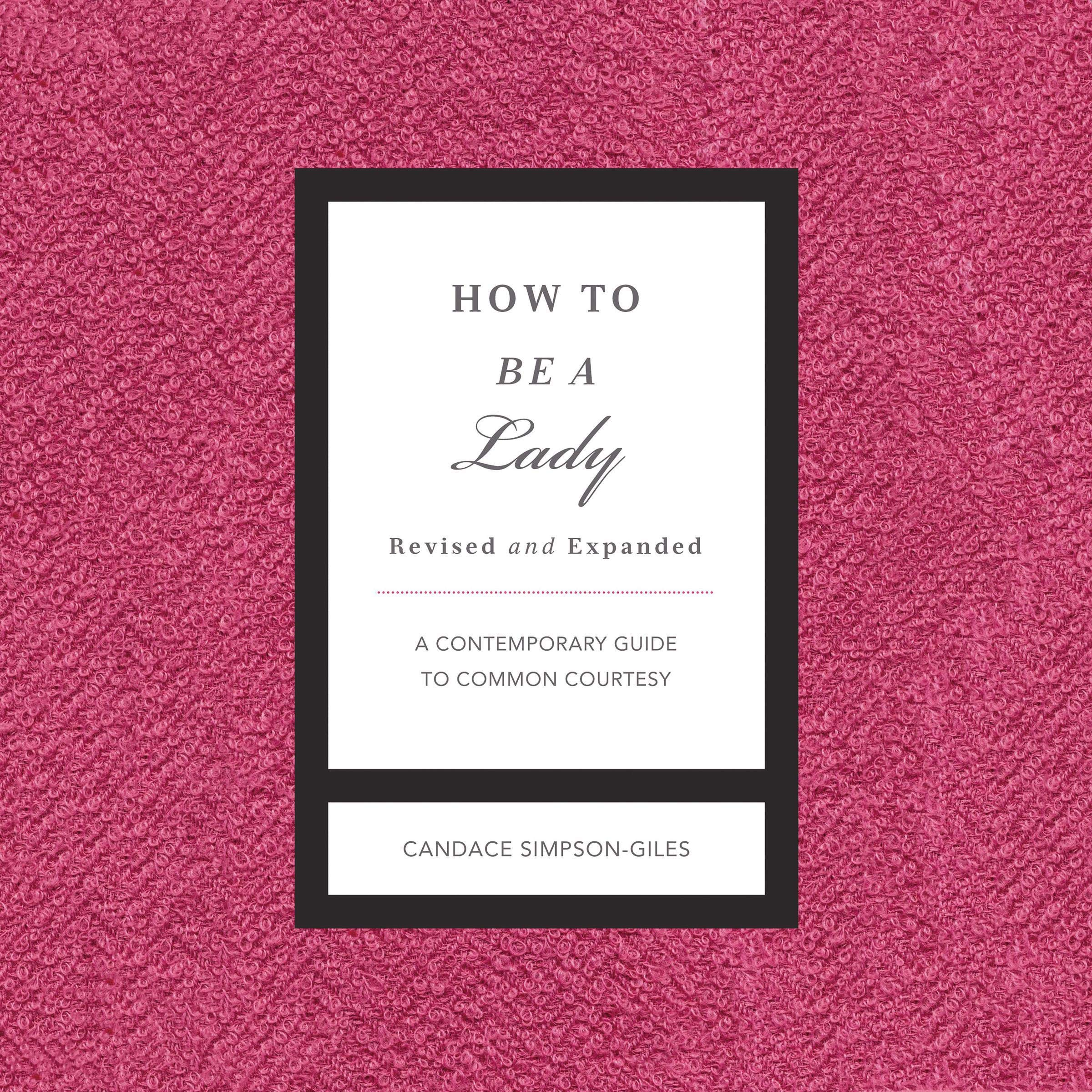 How to Be a Lady Revised and Expanded: A Contemporary Guide to Common Courtesy