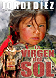 La virgen del Sol: (Novela histórica) (Spanish Edition)